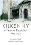 Picture of Kilkenny: In Times of Revolution, 1900-1923