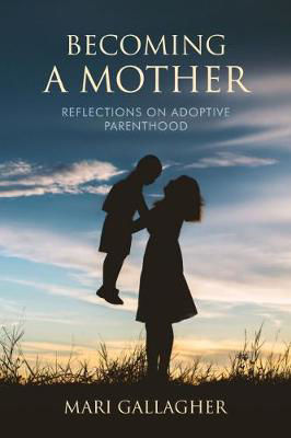 Picture of Becoming a Mother: Reflections on  Adoptive Parenthood: 2018