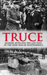 Picture of Truce: Murder, Myth and the Last Days of the Irish War of Independence