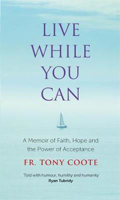 Picture of Live While You Can: A Memoir of Faith, Hope and the Power of Acceptance