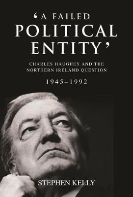 Picture of A Failed Political Entity: Charles Haughey and the Northern Ireland Question, 1945-1992
