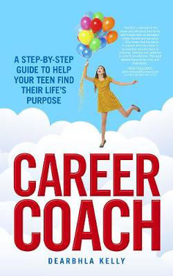 Picture of Career Coach: A Step-by-Step Guide to Helping Your Teen Find Their Life's Purpose