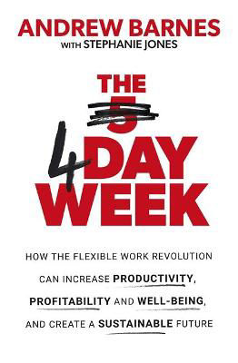 Picture of The 4 Day Week: How the Flexible Work Revolution Can Increase Productivity, Profitability and Well-being, and Create a Sustainable Future