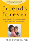 Picture of Friends Forever: How Parents Can Help Their Kids Make and Keep Good Friends