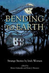Picture of Bending to Earth : Strange Stories by Irish Women