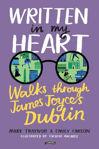 Picture of Written in My Heart: Walks Through James Joyce's Dublin