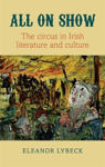 Picture of All on Show: The circus in Irish literature and culture