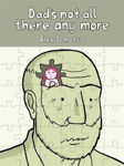 Picture of Dad's Not All There Any More: A Comic About Dementia