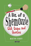 Picture of A 'A Bit Of A Shemozzle': GAA Quips & Quotes