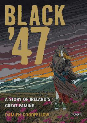 Picture of Black '47: Ireland's Great Hunger: A Graphic Novel