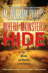Picture of Where Monsters Hide: Sex, Murder, and Madness in the Midwest