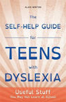 Picture of The Self-Help Guide for Teens with Dyslexia: Useful Stuff You May Not Learn at School