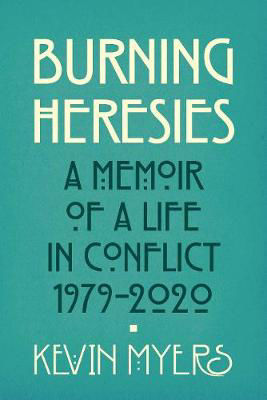 Picture of Burning Heresies: A Memoir of a Life in Conflict 1979-2020
