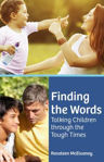 Picture of Finding the Words: Talking Children Through the Tough Times