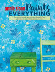 Picture of Annie Sloan Paints Everything: Step-by-Step Projects for Your Entire Home, from Walls, Floors, and Furniture, to Curtains, Blinds, Pillows, and Shades