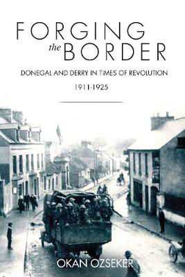 Picture of Forging the Border: Donegal and Derry in Times of Revolution, 1911-1925