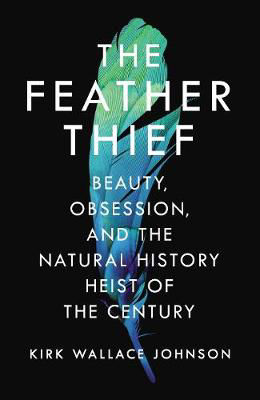 Picture of The Feather Thief: Beauty, Obsession, and the Natural History Heist of the Century