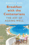 Picture of Breakfast with the Centenarians: The Art of Ageing Well