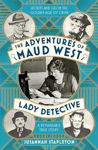Picture of Adventures of Maud West, Lady Detective: Secrets and Lies in the Golden Age of Crime