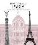 Picture of How to Read Paris: A Crash Course in Parisian Architecture