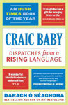 Picture of Craic Baby: Dispatches from a Rising Language