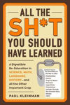 Picture of All the Sh*t You Should Have Learned: A Digestible Re-Education in Science, Math, Language, History...and All the Other Important Crap