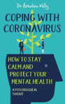 Picture of Coping With Coronavirus: How to Stay Calm and Protect Your Mental Health - A Psychological Toolkit