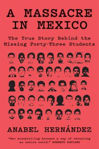 Picture of A Massacre in Mexico: The True Story Behind the Missing Forty Three Students