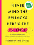 Picture of Never Mind the B#ll*cks, Here's the Science: A scientist's guide to the biggest challenges facing our species today