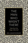 Picture of The Man Who Wasn't There: Tales from the Edge of the Self