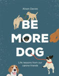Picture of Be More Dog: Life Lessons from Our Canine Friends