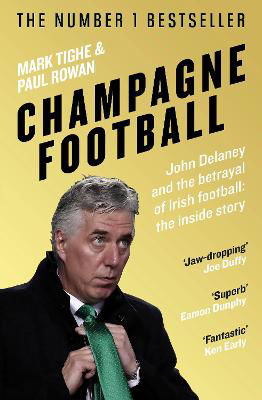 Picture of Champagne Football: The Rise and Fall of John Delaney and the Football Association of Ireland