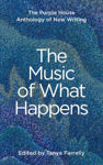 Picture of The Music of What Happens: The Purple House Anthology of New Writing