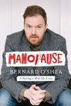 Picture of Manopause: Bernard O'Shea is Having a Mid-life Crisis