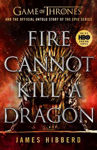 Picture of Fire Cannot Kill a Dragon: Game of Thrones and the Official Untold Story of an Epic Series