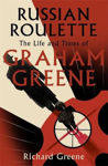 Picture of Russian Roulette: The Life And Times Of Graham Greene