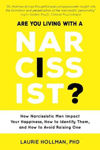 Picture of Are You Living with a Narcissist?: How Narcissistic Men Impact Your Happiness, How to Identify Them, and How to Avoid Raising One
