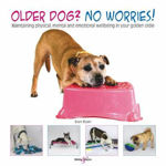Picture of Older dog? No worries!: Maintaining physical, mental and emotional wellbeing in your golden oldie
