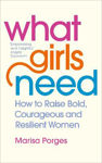 Picture of What Girls Need: How to Raise Bold, Courageous and Resilient Girls