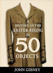 Picture of A History of the Easter Rising in 50 Objects