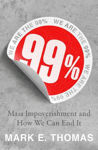 Picture of 99%: Mass Impoverishment and How We Can End It