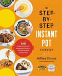 Picture of The Step-by-step Instant Pot Cookbook: 100 Simple Recipes For Spectacular Results--with Photographs Of Every Step