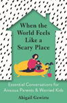 Picture of When the World Feels Like a Scary Place: Essential Conversations for Anxious Parents and Worried Kids