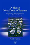 Picture of A House Next Door to Trauma: Learning from Holocaust Survivors How to Respond to Atrocity