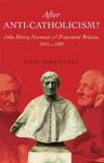 Picture of After Anti-Catholicism: John Henry Newman and Protestant Britain, 1845-c.1890