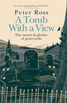 Picture of A Tomb With a View: The Stories and Glories of Graveyards