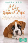 Picture of A Dog Without Hope: Neglected, unloved and abandoned, the puppy that just wanted to be loved (A Foster Tails Story)