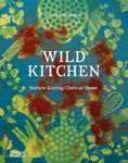 Picture of Wild Kitchen: Nature-Loving Chefs at Home
