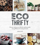 Picture of Eco-Thrifty: Discover the Secrets to Stylish and Sustainable Living Without it Costing the Earth, Including Upcycling, Recycling, Budget-Friendly Ideas and More