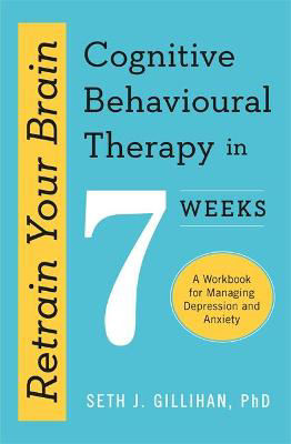 Picture of Retrain Your Brain: Cognitive Behavioural Therapy in 7 Weeks